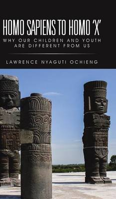Homo Sapiens to Homo 'x': Why Our Children and Youth Are Different from Us (Hardback)