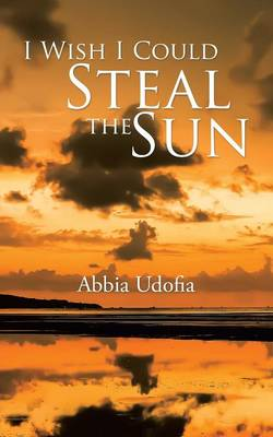 I Wish I Could Steal the Sun (Paperback)