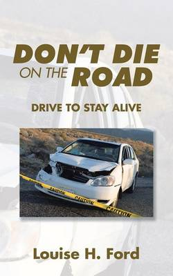 Don't Die on the Road: Drive to Stay Alive (Paperback)