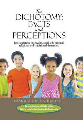 The Dichotomy: Facts and Perceptions: Reorientation on Psychosocial, Educational, Religious and Traditional Dynamics. (Hardback)