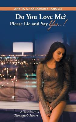 Do You Love Me? Please Lie and Say Yes..!: A Tale from a Teenager's Heart (Paperback)