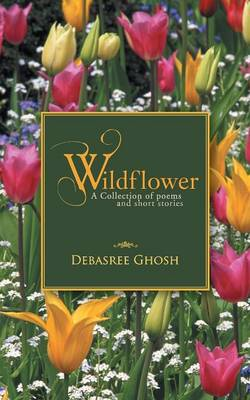 Wildflower: A Collection of Poems and Short Stories (Paperback)