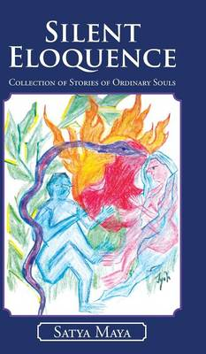 Silent Eloquence: Collection of Stories of Ordinary Souls (Hardback)