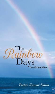 The Rainbow Days: An Eternal Story (Hardback)