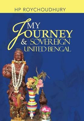 My Journey & Sovereign United Bengal (Hardback)