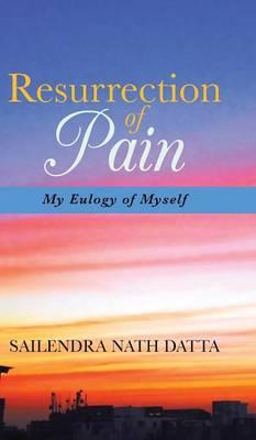 Resurrection of Pain: My Eulogy of Myself (Hardback)