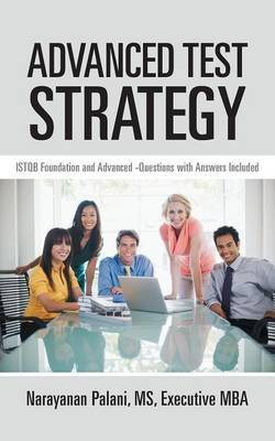 Advanced Test Strategy: ISTQB Foundation and Advanced -Questions with Answers Included (Paperback)
