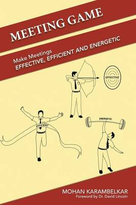 Meeting Game: Make Meetings Effective, Efficient and Energetic (Paperback)