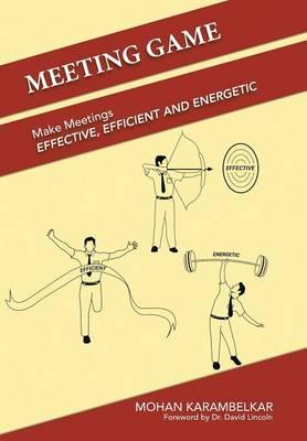 Meeting Game: Make Meetings Effective, Efficient and Energetic (Hardback)