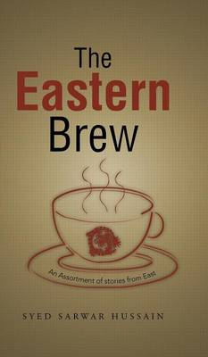 The Eastern Brew: An Assortment of Stories from East (Hardback)