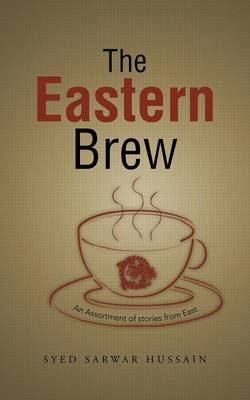 The Eastern Brew: An Assortment of stories from East (Paperback)