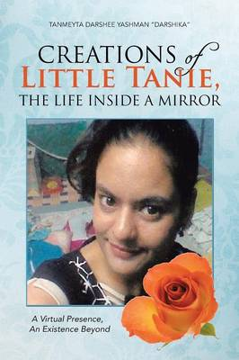 Creations of Little Tanie, the Life Inside a Mirror: A Virtual Presence, an Existence Beyond (Paperback)