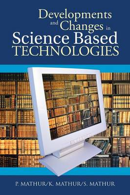 Developments and Changes in Science Based Technologies (Paperback)