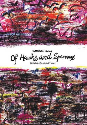 Of Hawks and Sparrows: Collected Stories and Poems (Hardback)