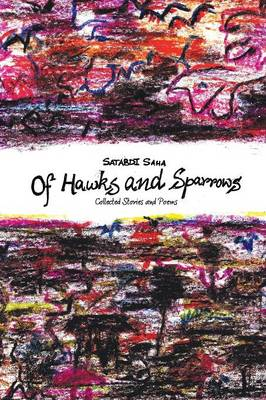 Of Hawks and Sparrows: Collected Stories and Poems (Paperback)