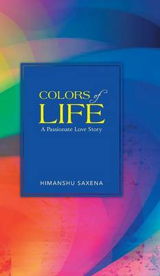 Colors of Life: A Passionate Love Story (Hardback)