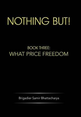 Nothing but!: Book Three: What Price Freedom (Hardback)