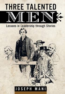 Three Talented Men: Lessons in Leadership Through Stories (Hardback)