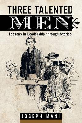 Three Talented Men: Lessons in Leadership Through Stories (Paperback)