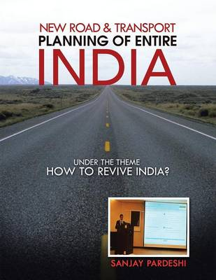 New Road & Transport Planning of Entire India: Under the Theme How to Revive India? (Paperback)