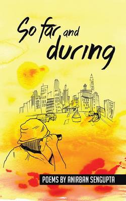 So Far and During: Poems by Anirban Sengupta (Paperback)