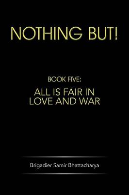 Nothing But!: Book Five: All Is Fair in Love and War (Paperback)