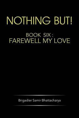 Nothing But!: Book Six: Farewell My Love (Paperback)