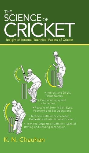 The Science of Cricket: Insight of Internal Technical Facets of Cricket (Hardback)