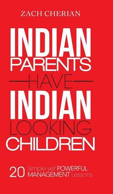 Indian Parents Have Indian-Looking Children: Twenty Simple Yet Powerful Management Lessons (Hardback)
