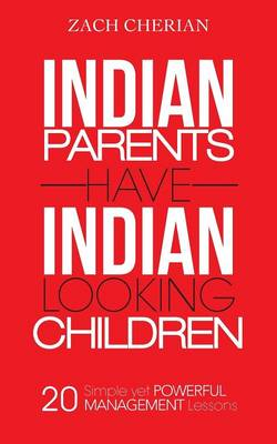 Indian Parents Have Indian-Looking Children: Twenty Simple Yet Powerful Management Lessons (Paperback)