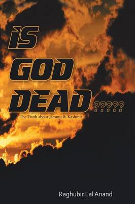 Is God Dead: The Truth about Jammu & Kashmir (Paperback)