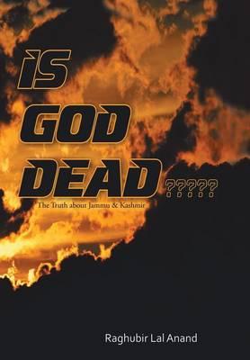 Is God Dead: The Truth about Jammu & Kashmir (Hardback)