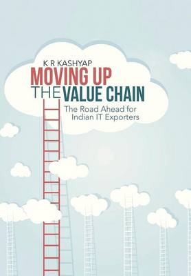 Moving Up the Value Chain: The Road Ahead for Indian It Exporters (Hardback)