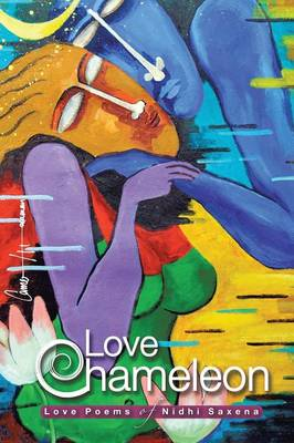 Love Chameleon: The Love Poems of Nidhi Saxena (Paperback)