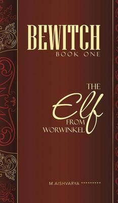 Bewitch Book One: The Elf from Worwinkel (Hardback)