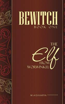 Bewitch Book One: The Elf from Worwinkel (Paperback)