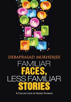 Familiar Faces, Less Familiar Stories: A Collection of Short Stories (Hardback)