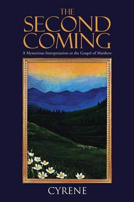 The Second Coming: A Mysterious Interpretation to the Gospel of Matthew (Paperback)