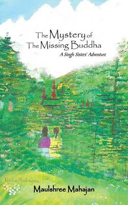 The Mystery of the Missing Buddha: A Singh Sisters' Adventure (Paperback)