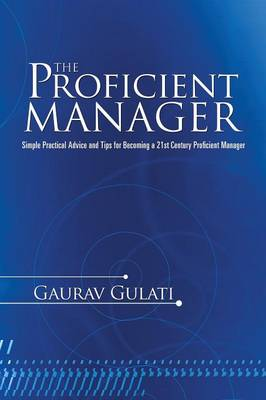 The Proficient Manager: Simple Practical Advice and Tips for Becoming a 21st Century Proficient Manager (Paperback)
