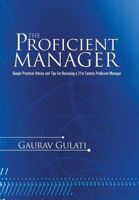The Proficient Manager: Simple Practical Advice and Tips for Becoming a 21st Century Proficient Manager (Hardback)
