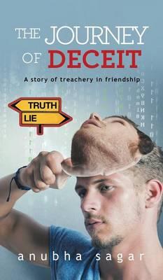 The Journey of Deceit: A Story of Treachery in Friendship (Hardback)
