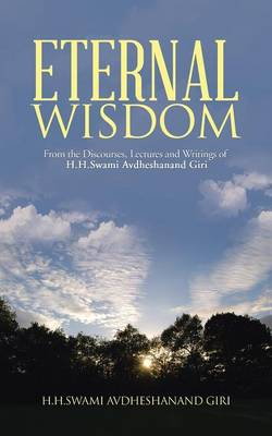 Eternal Wisdom: From the Discourses, Lectures and Writings of H.H.Swami Avdheshanand Giri (Paperback)