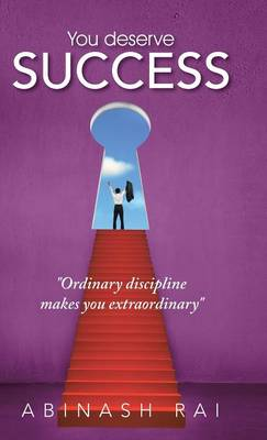 You Deserve Success: Ordinary Discipline Makes You Extraordinary (Hardback)