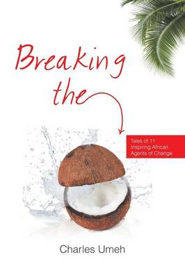 Breaking the Coconut: Tales of 11 Inspiring African Agents of Change (Paperback)