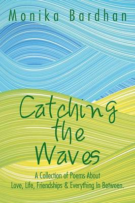 Catching the Waves: A Collection of Poems about Love, Life, Friendships & Everything in Between. (Paperback)