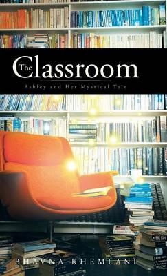 The Classroom: Ashley and Her Mystical Tale (Hardback)