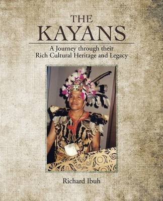 The Kayans: A Journey Through Their Rich Cultural Heritage and Legacy (Paperback)