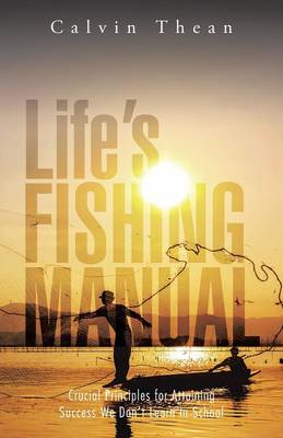 Life's Fishing Manual: Crucial Principles for Attaining Success We Don't Learn in School (Paperback)