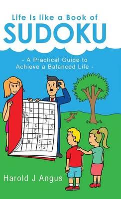Life Is Like a Book of Sudoku: A Practical Guide to Achieve a Balanced Life (Hardback)